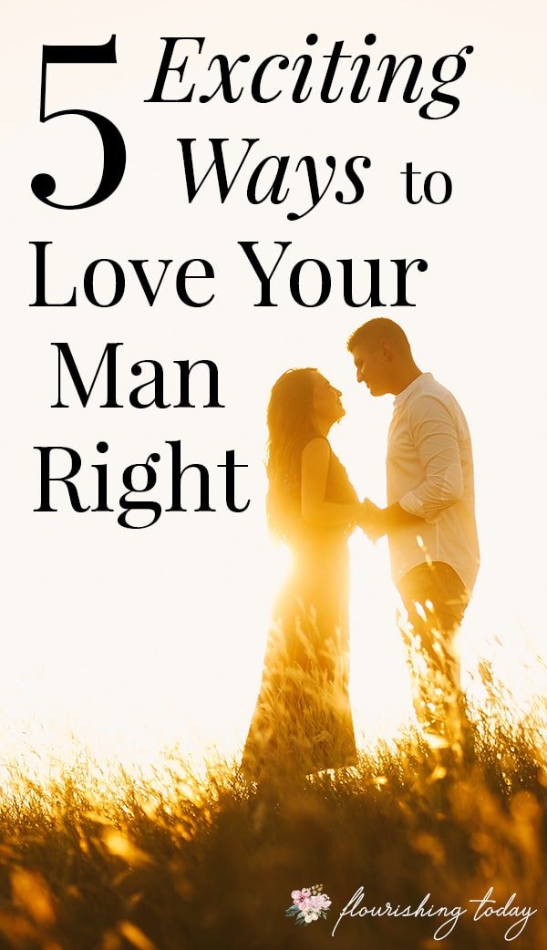 Do you want to love your man the way he wants to be loved? The relationship with your husband is one of the most important ones. Yet sometimes we don't know how to love them well. In this article you'll find 5 exciting ways to show your man love. #marriage #relationships #loveyourhusband #loveyourman