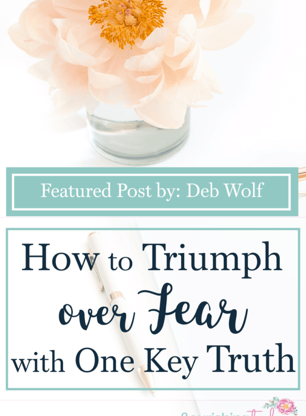 How to Triumph Over Fear with One Key Truth