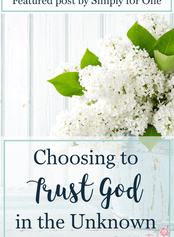 Choosing to Trust God in the Unknown